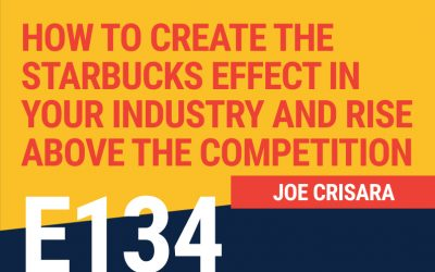 E134: How To Create The Starbucks Effect In Your Industry And Rise Above The Competition