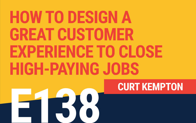 E138: How To Design A Great Customer Experience To Close High-Paying Jobs
