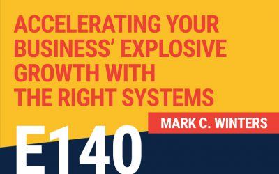 E140: Accelerating Your Business' Explosive Growth With The Right Systems