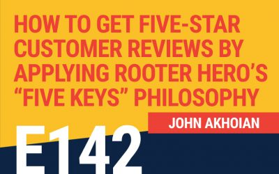 "E142: How To Get Five-Star Customer Reviews By Applying Rooter Hero's ""Five Keys"" Philosophy"