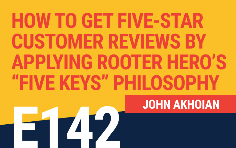 """E142: How To Get Five-Star Customer Reviews By Applying Rooter Hero's """"Five Keys"""" Philosophy"""