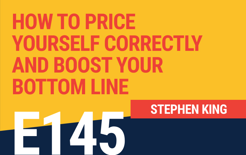 E145: How To Price Yourself Correctly And Boost Your Bottom Line