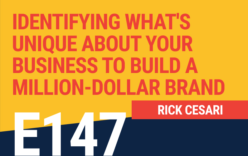 E147: Identifying What's Unique About Your Business To Build a Million-Dollar Brand