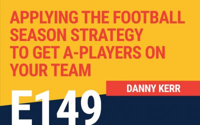 E149: Applying The Football Season Strategy to Get A-Players on Your Team