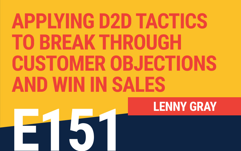 E151: Applying D2D Tactics to Break Through Customer Objections and Win In Sales