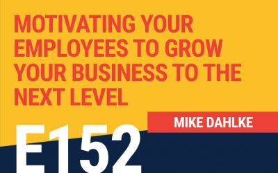 E152: Motivating Your Employees to Grow Your Business To The Next Level