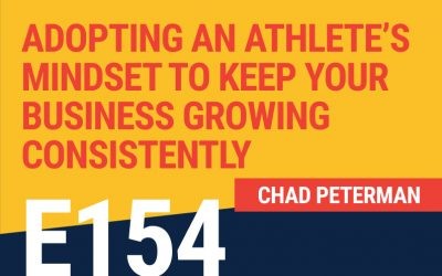 E154: Adopting An Athlete's Mindset To Keep Your Business Growing Consistently