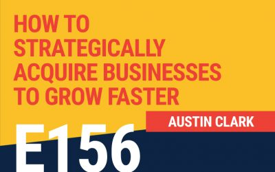 E156: How to Strategically Acquire Businesses to Grow Faster