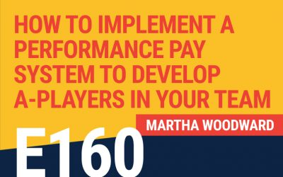 E160: How To Implement A Performance Pay System to Develop A-Players In Your Team