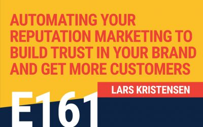 E161: Automating Your Reputation Marketing to Build Trust in Your Brand And Get More Customers