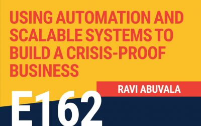 E162: Using Automation and Scalable Systems to Build a Crisis-Proof Business