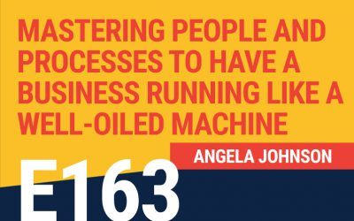 E163: Mastering People and Processes to Have a Business Running Like a Well-Oiled Machine
