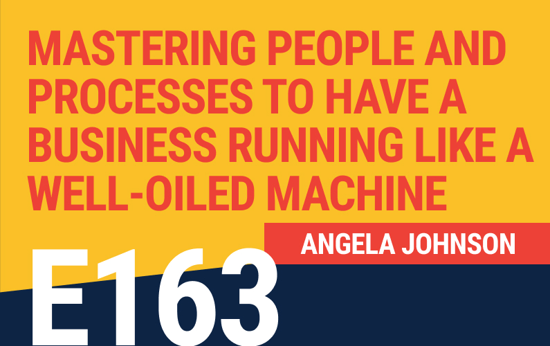 E163: ‌Mastering People and Processes to Have a Business Running Like a Well-Oiled Machine