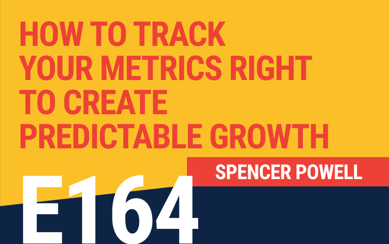 E164: ‌How To Track Your Metrics Right to Create Predictable Growth