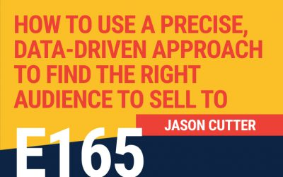 E165: ‌How To Use a Precise, Data-Driven Approach to Find The Right Audience to Sell To
