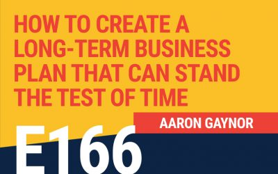 E166: How to Create A Long-Term Business Plan That Can Stand the Test of Time