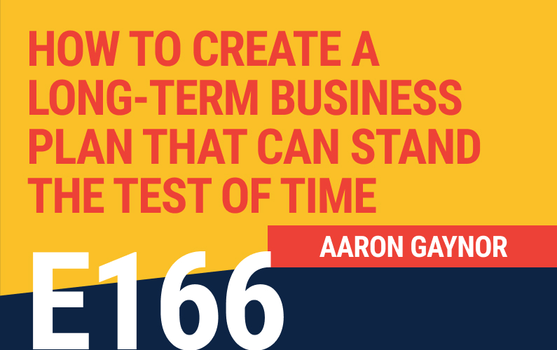 E166: ‌How to Create A Long-Term Business Plan That Can Stand the Test of Time