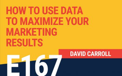 E167: How To Use Data to Maximize Your Marketing Results