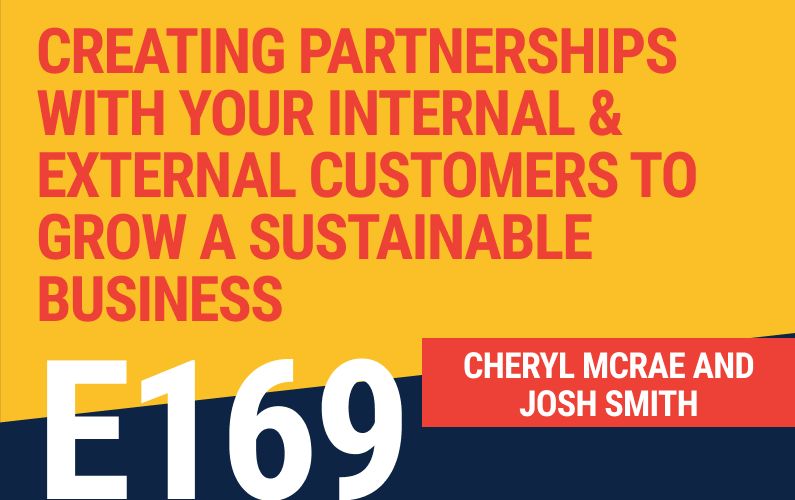 E169: Creating Partnerships With Your Internal & External Customers to Grow a Sustainable Business