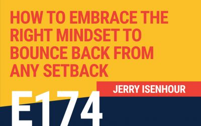 E174: How to Embrace the Right Mindset to Bounce Back from Any Setback
