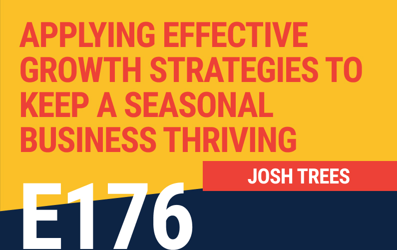 E176: Applying Effective Growth Strategies to Keep a Seasonal Business Thriving