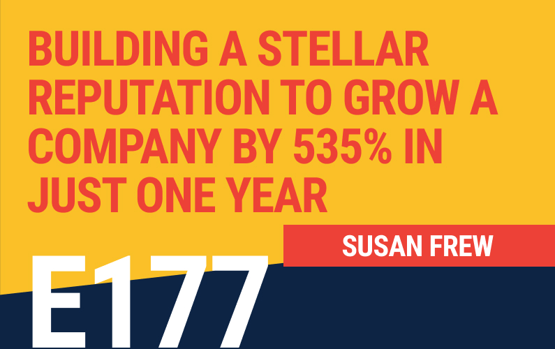 E177: Building a Stellar Reputation to Grow a Company by 535% in Just One Year