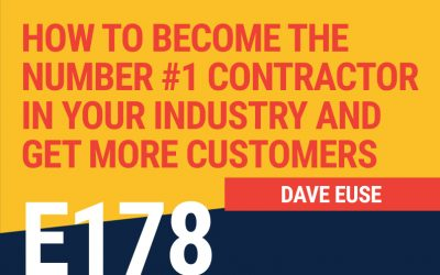 E178: How to Become The Number #1 Contractor In Your Industry and Get More Customers