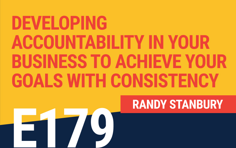 E179: Developing Accountability In Your Business To Achieve Your Goals with Consistency