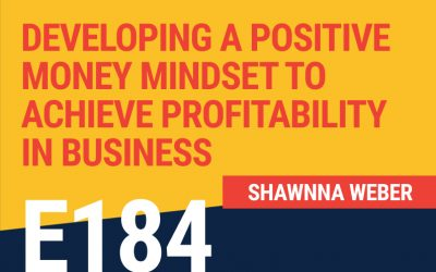 E184: Developing a Positive Money Mindset to Achieve Profitability in Business