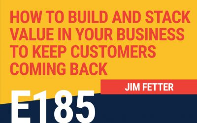 E185: How to Build and Stack Value in Your Business To Keep Customers Coming Back