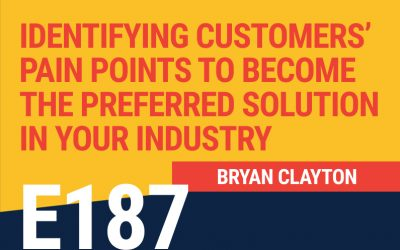 E187: Identifying Customers' Pain Points to Become The Preferred Solution in Your Industry