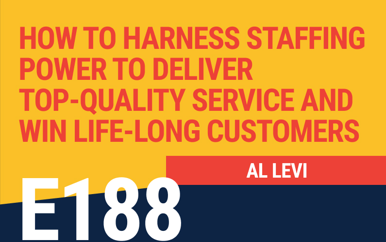 E188: How to Harness Staffing Power to Deliver Top-Quality Service and Win Life-long Customers