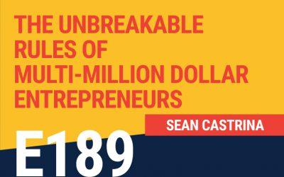 E189: The Unbreakable Rules Of Multi-Million Dollar Entrepreneurs