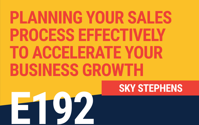 E192: Planning Your Sales Process Effectively to Accelerate Your Business Growth