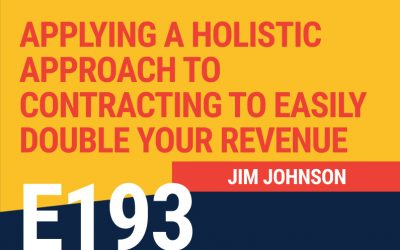 E193: Applying a Holistic Approach to Contracting to Easily Double Your Revenue