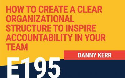 E195: How to Create a Clear Organizational Structure to Inspire Accountability in Your Team
