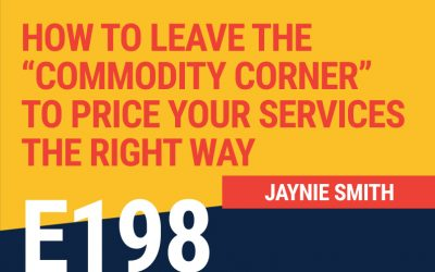 "E198: How to Leave the ""Commodity Corner"" to Price Your Services The Right Way"