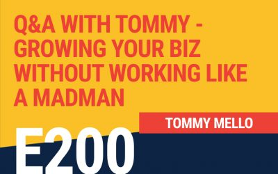 E200: Q&A With Tommy – Growing Your Biz Without Working Like a Madman