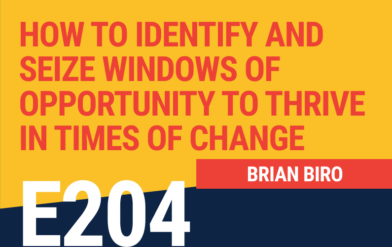 E204: How to Identify and Seize Windows of Opportunity to Thrive in Times of Change