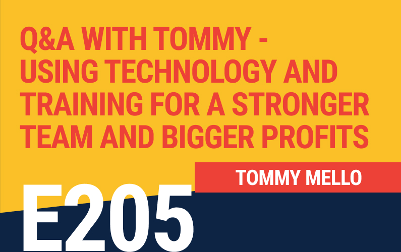 E205: Q&A with Tommy – Using Technology and Training to Build a Stronger Team and Bigger Profits