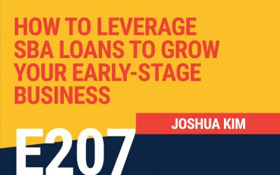 E207: How to Leverage SBA Loans to Grow Your Early-Stage Business