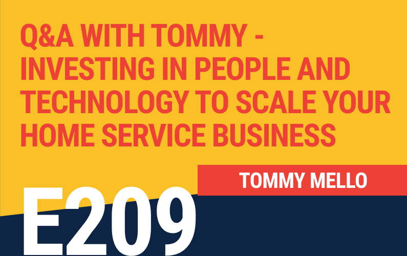 E209: Q&A with Tommy – Investing in People and Technology To Scale Your Home Service Business