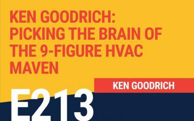E213: Ken Goodrich: Picking the Brain of the 9-Figure HVAC Maven
