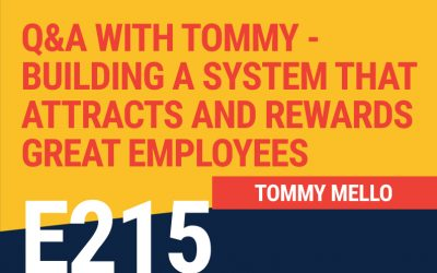 E215: Q&A with Tommy – Building a System that Attracts and Rewards Great Employees