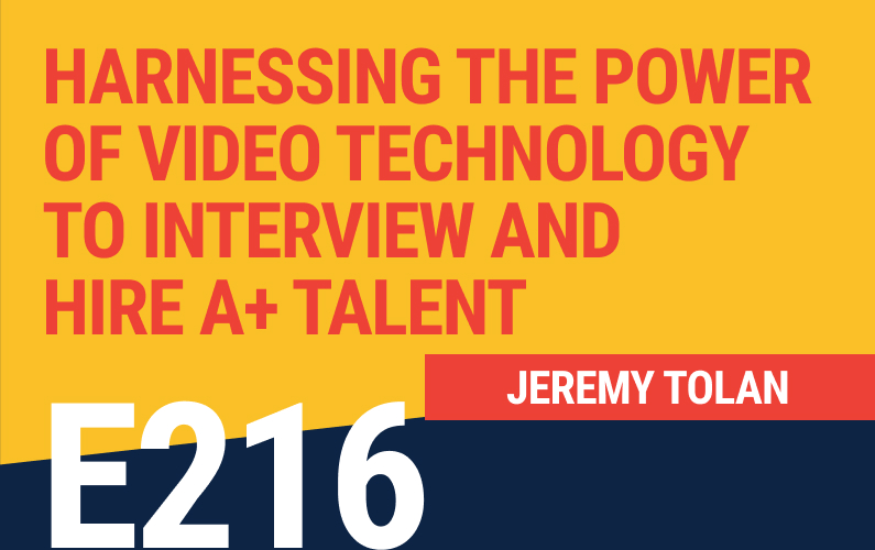 E216: Harnessing the Power of Video Technology to Interview and Hire A+ Talent