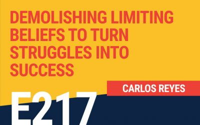 E217: Demolishing Limiting Beliefs to Turn Struggles into Success