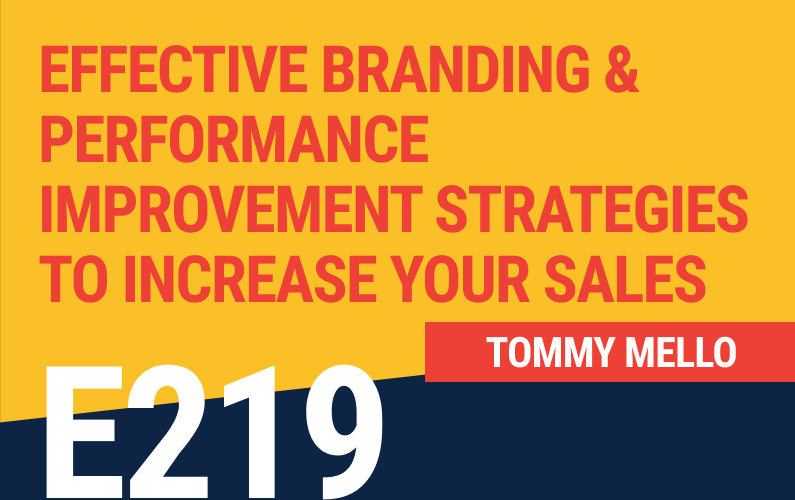E219: Q&A with Tommy – Mastering Effective Branding and Performance Improvement Strategies to Increase Your Sales