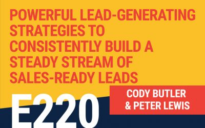E220: Powerful Lead Generating Strategies to Consistently Build a Steady Stream of Sales-Ready Leads