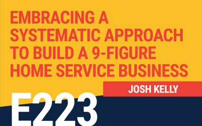 E223: Embracing a Systematic Approach to Build a 9-Figure Home Service Business